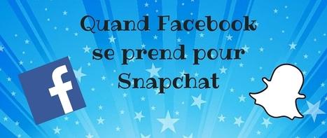 En test : Facebook veut se la jouer Snapchat | Community Management et entreprises | Scoop.it