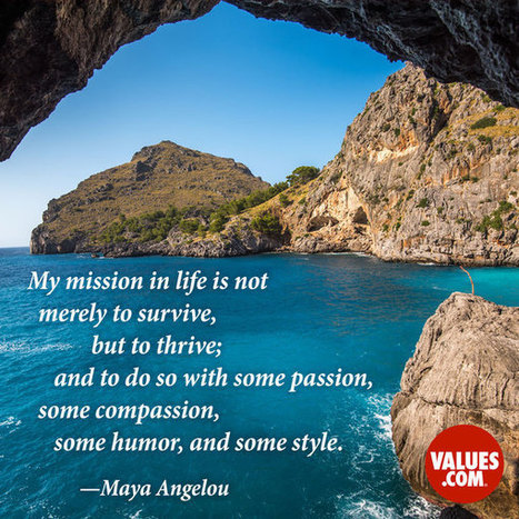 """""""My mission in life is not merely to survive, but to thrive; and to do so with some passion, some compassion, some humor, and some style."""" 