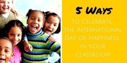 5 Ways to Celebrate the International Day of Happiness in Your Classroom | positive psychology | Scoop.it