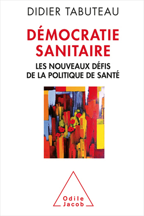 les nouveaux défis de la politique de santé Démocratie sanitaire - Éditions Odile Jacob | Nouveautés documentaires | Scoop.it