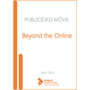 "La Mobile Marketing Association presenta la guía sobre la ""Publicidad Móvil. Beyond the Online"" (descargable y en spanish!) 