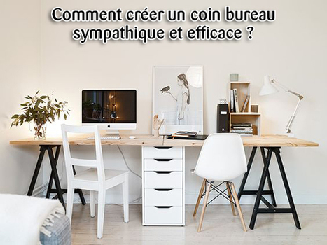 Comment créer un coin bureau sympathique et efficace ? | Ma maison doHit Belgique | Scoop.it