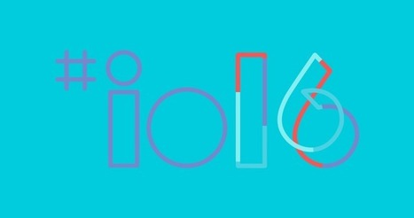 Top Google I/O 2016 Highlights That You Should Know | Android Apps Development | Scoop.it