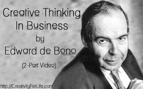 Creative Thinking In Business - Edward de Bono (Video) - Creativity For Life | Human Mind and Creativity | Scoop.it