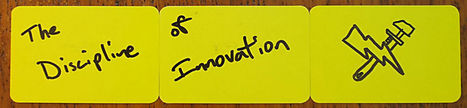 The Discipline of Innovation - The Discipline of Innovation | Business change | Scoop.it