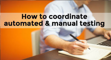 How to coordinate your automated and manual testing | Intelligent Testing | Scoop.it