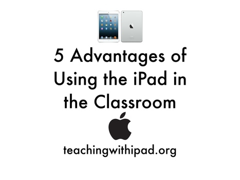 5 Advantages of Using the iPad in the Classroom - teachingwithipad.org | iPads in Education | Scoop.it