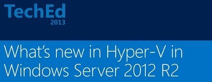Best of TechEd 2013 – What's New in Hyper-V in Windows Server 2012 R2 - IT Pros ROCK! at Microsoft - Site Home - TechNet Blogs | windows2012 | Scoop.it