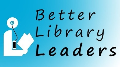 Better Library Leaders | When Librarians Lead with Purpose, We can Never become Obsolete. | Daring Ed Tech | Scoop.it