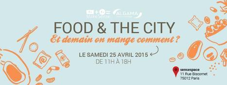 FOOD & THE CITY - Et demain, on mange comment ? | Facebook | Agrifoodiv | Scoop.it