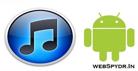 Apple may be bringing iTunes to Android | WebSpydr | WebSpydr | Scoop.it