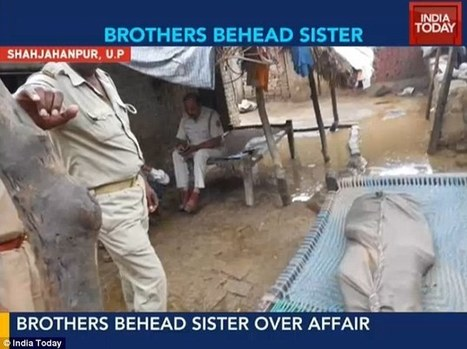 INDIA: Two Muslim brothers beheaded their teenage sister and carried her head through their village because of her alleged affair with a cousin | Terrorists | Scoop.it