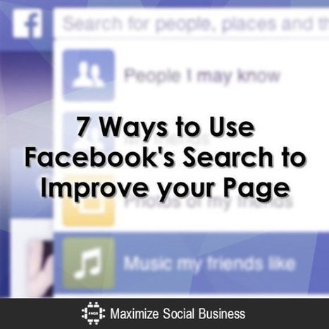 Seven Ways to Use Facebook's Search to Improve Your Page | Maximize Social Business | SocialMoMojo Web | Scoop.it