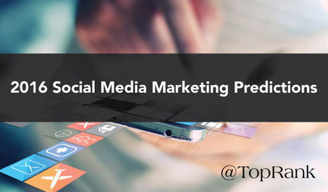 TopRank Marketing's 2016 Social Media Marketing Predictions | Digital marketing and user experience | Scoop.it
