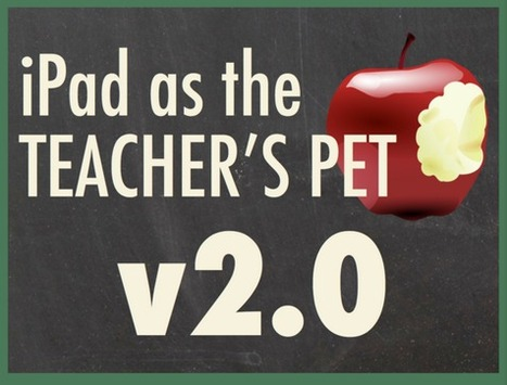 iPad as the Teacher's Pet 2.0 | Using Mobile Devices in Education | Scoop.it