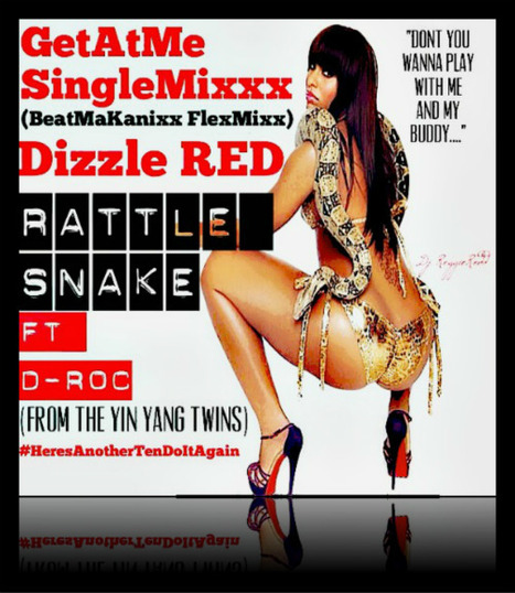 "GetAtMe SingleMixxx ft Dizzle RED & D-ROC ""RATTLESNAKE"" (BeatMaKanixxx FlexMixxx) 