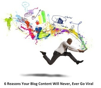 6 Reasons Your Blog Content Won't Go Viral | PR & Communications daily news | Scoop.it