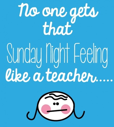 7 ways for teachers to beat the Sunday blues - | Teaching with technology | Scoop.it