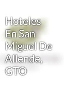 Hoteles En San Miguel De Allende, GTO - Wattpad | Casa De Los Olivos | Scoop.it