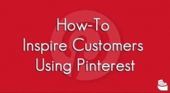 How-To Inspire Customers Using Pinterest | DV8 Digital Marketing Tips and Insight | Scoop.it