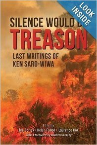 Review: Silence Would Be Treason: Last Writings of Ken Saro-Wiwa: African Writers Trust | Daraja.net | Scoop.it