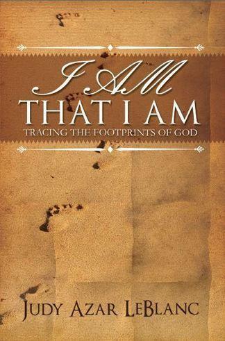 I Am That I Am - Judy Azar LeBlanc | I AM THAT I AM, Tracing the Footprints of God | Scoop.it