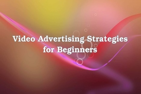 Video Advertising Strategies for Beginners | Internet Marketing | Scoop.it