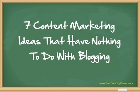 7 Content Marketing Ideas That Have Nothing To Do With Blogging - Business 2 Community | Internet Marketing | Scoop.it