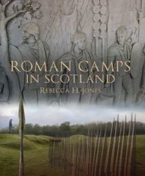 Roman Camps in Scotland by Rebecca H. Jones - Society of Antiquaries of Scotland | Archaeology Articles and Books | Scoop.it