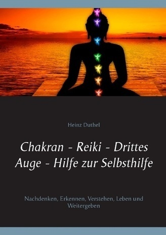 Chakran - Reiki - Drittes Auge . Hilfe zur Selbsthilfe - Buchhandel.de - Heinz Duthel, Buch | www.pressrelease.one | Scoop.it