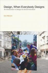 Design, When Everybody Designs: An introduction to Design for Social Innovation / Ezio Manzini, Rachel Coad, MIT Press, 2015 | La bibliothèque du Design Thinking de l'École des Ponts | Scoop.it