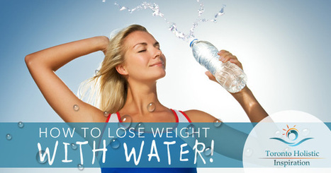 How To Lose Weight With Water | Holistic Nutrition Inspirations | Scoop.it