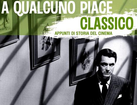 A QUALCUNO PIACE CLASSICO | La storia del cinema | Scoop.it