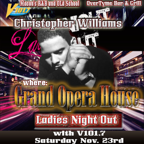 GetAtMe-V107.1FM in Macon Ga presents LadiesNightOut ft ChristopherWilliams at the GrandOperaHouse Nov 23rd | GetAtMe | Scoop.it