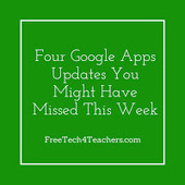 Four Google Apps Updates You Might Have Missed This Week | 21st Century Literacy and Learning | Scoop.it