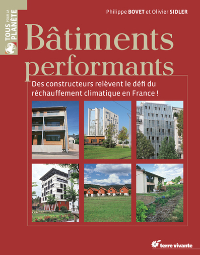 "Livre :""Bâtiments performants : des constructeurs relèvent le défi du réchauffement climatique en France !"" par Olivier Sidler et Philippe Bovet 