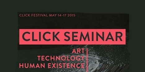 CLICK seminar 2015: Art, Technology, Human Existence | www.furtherfield.org | arslog | Scoop.it