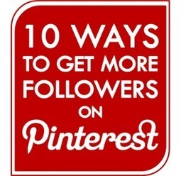 10 ways to get more followers on Pinterest   Everything Marketing You Can Think Of   Scoop.it