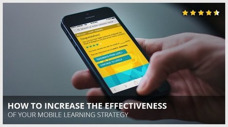 How To Increase The Effectiveness Of Your Mobile Learning Strategy - eLearning Industry | CUED | mlearn | Scoop.it