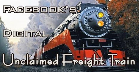 Facebook's Digital Unclaimed Freight Train | Social Media | Scoop.it