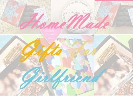 Homemade Gifts for Girlfriend : 10 Perfect Homemade Gift Ideas | Gift Clown | Best Birthday Planners | Scoop.it