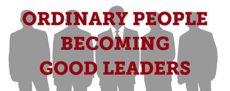 Ten Ways Ordinary People Became Good Leaders, part one | Mediocre Me | Scoop.it