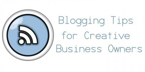 What Should a Creative Business Owner Blog About – Part 1 | Business for small businesses | Scoop.it
