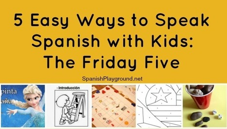 5 Activities for Speaking Spanish with Kids: The Friday Five - Spanish Playground | Preschool Spanish | Scoop.it