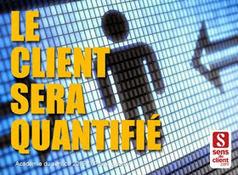 Sens du client - Le blog des professionnels du marketing client et de la relation client: Le client sera quantifié (Tendances relation client 2015 - 4/10) | New Marketing : Data-Brand-Content-CustomerExp | Scoop.it