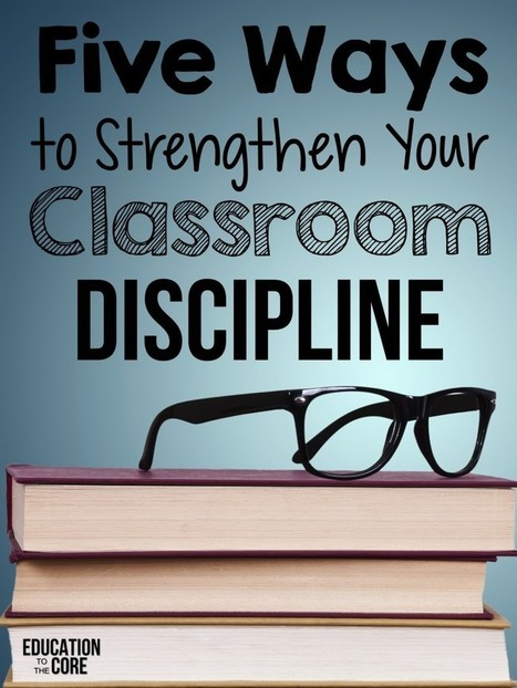 Five Ways To Strengthen Your Classroom Discipline - Education to the Core | Cool School Ideas | Scoop.it