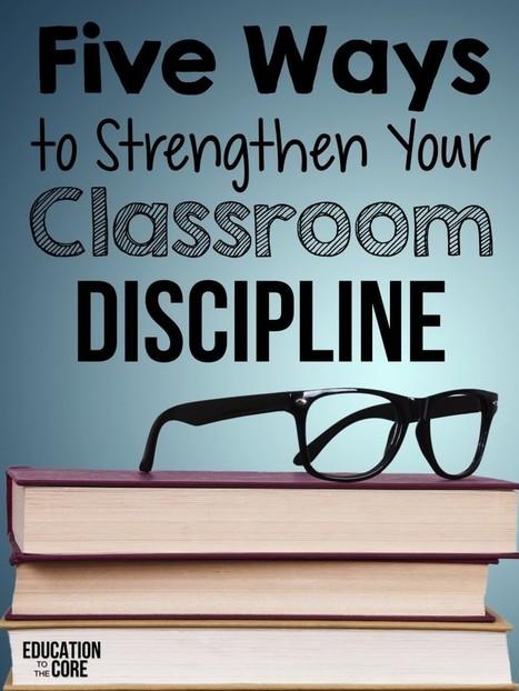 Five Ways To Strengthen Your Classroom Discipline - Education to the Core | Banco de Aulas | Scoop.it
