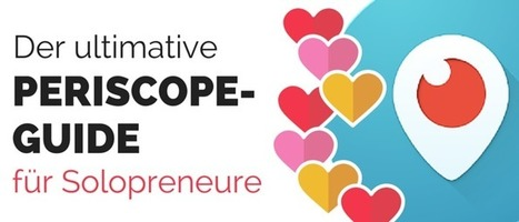 Der ultimative Periscope-Guide für Solopreneure | Video Training, Webinars und Screencasts - Internet und Video | Scoop.it