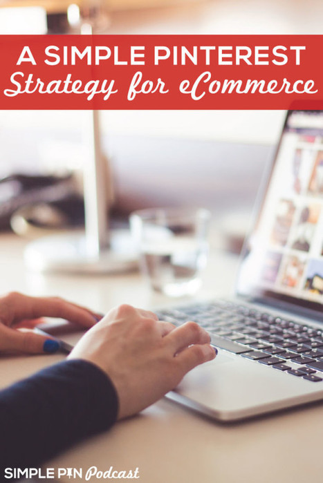 A Simple Pinterest Strategy for eCommerce Startups | Pinterest | Scoop.it