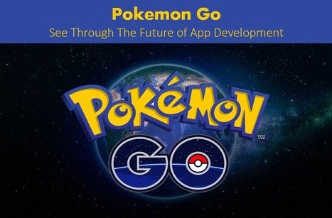 See The Future of App Development Through the Eyes of 'Pokemon Go'   Latest Technology Trends   Scoop.it